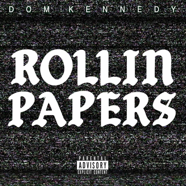 DOM KENNEDY - Rollin Papers
